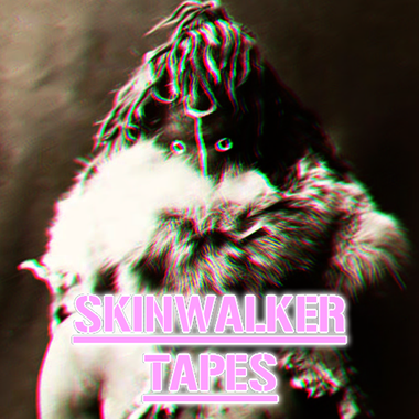 Skinwalker Tapes