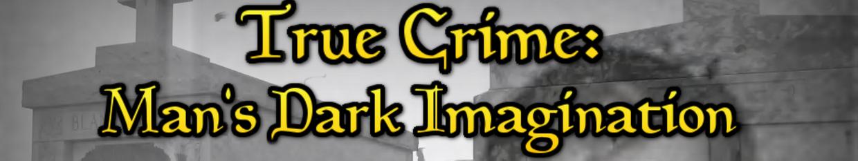 True Crime: Man's Dark Imagination profile