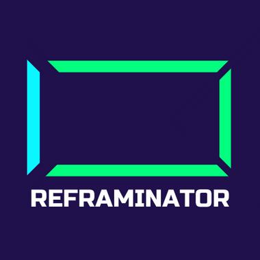 Reframinator
