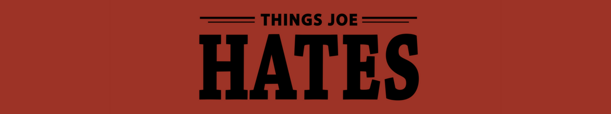 Things Joe Hates profile