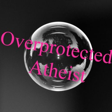 Overprotected atheist