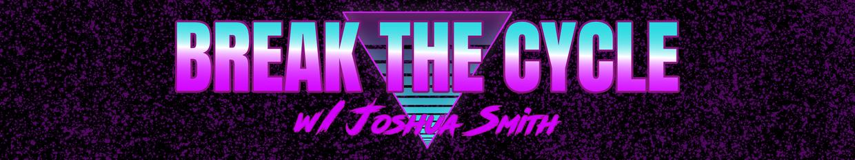 Break The Cycle w/Joshua Smith profile