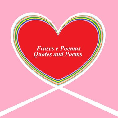 Frases e Poemas - Quotes and Poems